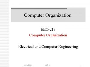 Computer Organization EEC213 Computer Organization Electrical and Computer