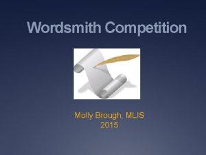 Wordsmith Competition Molly Brough MLIS 2015 Wordsmith Wordsmith