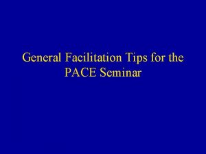 General Facilitation Tips for the PACE Seminar Overview