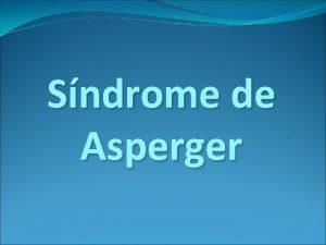Sndrome de Asperger QU ES EL SNDROME DE