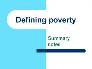 Defining poverty Summary notes Operationalisation l Poverty is