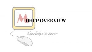 DHCP OVERVIEW What is DHCP The Dynamic Host