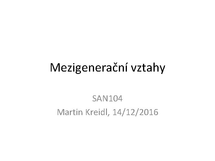 Mezigeneran vztahy SAN 104 Martin Kreidl 14122016 Mezigeneran