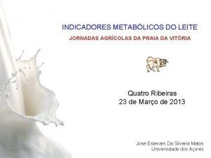 INDICADORES METABLICOS DO LEITE JORNADAS AGRCOLAS DA PRAIA