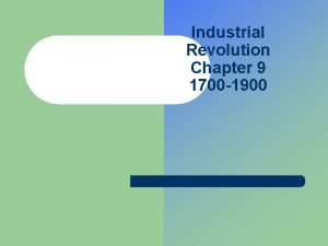 Industrial Revolution Chapter 9 1700 1900 Introduction to