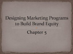 Designing Marketing Programs to Build Brand Equity Chapter