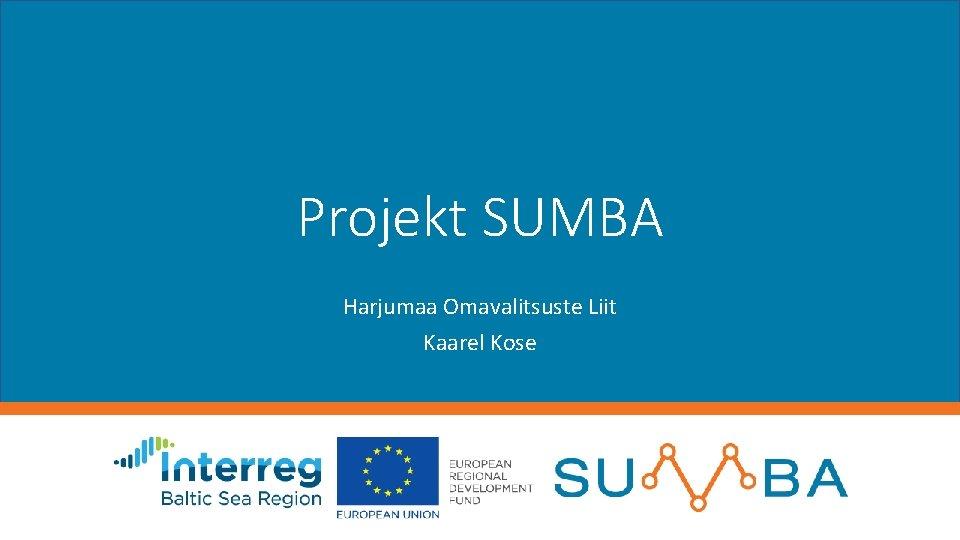 Projekt SUMBA Harjumaa Omavalitsuste Liit Kaarel Kose Jtkusuutlik