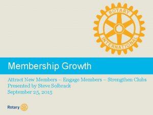 Membership Growth Attract New Members Engage Members Strengthen