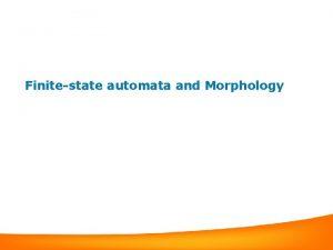 Finitestate automata and Morphology Outline Morphology What is