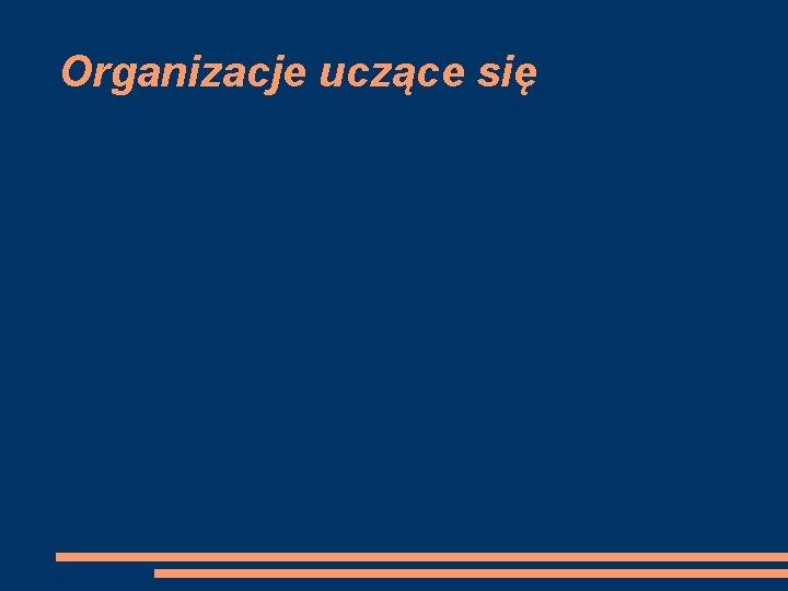 Organizacje uczce si Organizacje uczce si Organizacja uczca