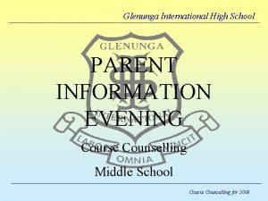 Glenunga International High School PARENT INFORMATION EVENING Course