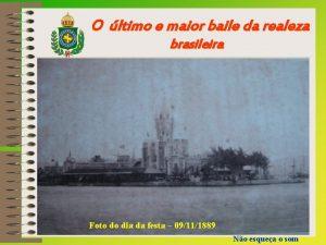 O ltimo e maior baile da realeza brasileira