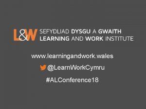 www learningandwork wales Learn Work Cymru ALConference 18