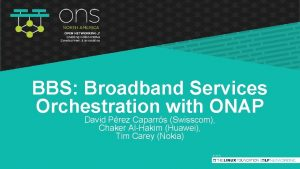 BBS Broadband Services Orchestration with ONAP David Prez