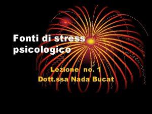 Fonti di stress psicologico Lezione no 1 Dott