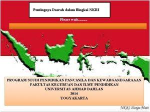 Pentingnya Daerah dalam Bingkai NKRI Please wait PROGRAM