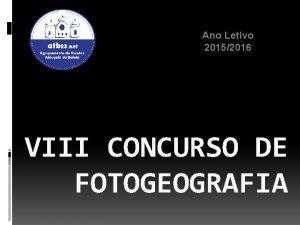 Ano Letivo 20152016 VIII CONCURSO DE FOTOGEOGRAFIA Escalo