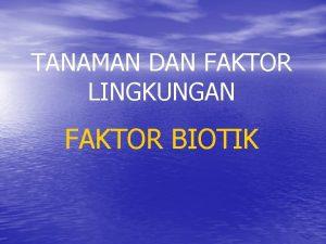 TANAMAN DAN FAKTOR LINGKUNGAN FAKTOR BIOTIK EKOLOGI PERTANIAN