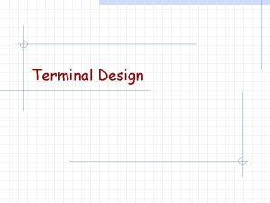 Terminal Design Some thoughts from Mark Day LEX