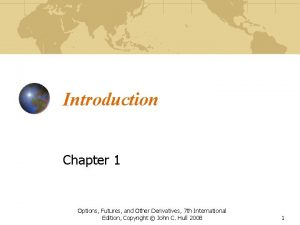 Introduction Chapter 1 Options Futures and Other Derivatives