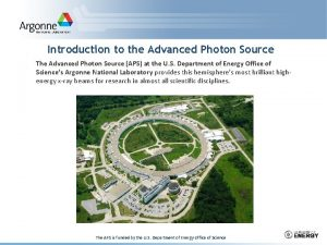 Introduction to the Advanced Photon Source The Advanced