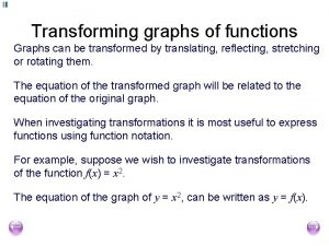 Transforming graphs of functions Graphs can be transformed