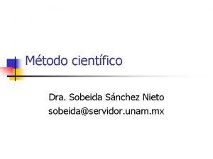Mtodo cientfico Dra Sobeida Snchez Nieto sobeidaservidor unam