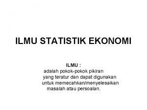 ILMU STATISTIK EKONOMI ILMU adalah pokokpokok pikiran yang
