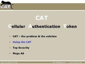 CAT Cellular Authentication Token CAT the problem the