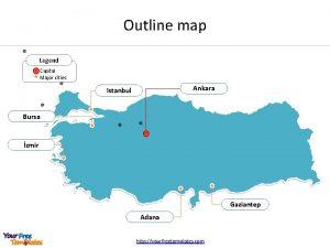 Outline map Legend Capital Major cities Ankara Istanbul