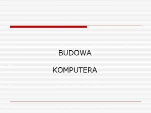 BUDOWA KOMPUTERA SPIS TRECI v v Zestaw komputerowy