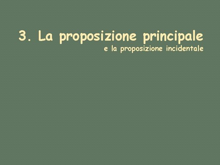 3 La proposizione principale e la proposizione incidentale