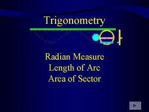 Trigonometry Radian Measure Length of Arc Area of
