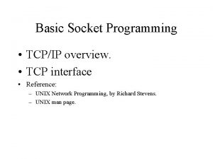 Basic Socket Programming TCPIP overview TCP interface Reference