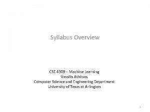 Syllabus Overview CSE 4309 Machine Learning Vassilis Athitsos