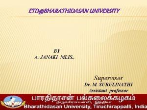 ETDBHARATHIDASAN UNIVERSITY BY A JANAKI MLIS Supervisor Dr