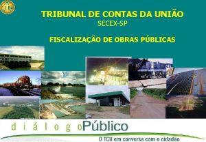 TRIBUNAL DE CONTAS DA UNIO SECEXSP FISCALIZAO DE
