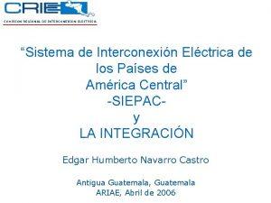 COMISION REGIONAL DE INTERCONEXION ELECTRICA Sistema de Interconexin
