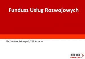 Fundusz Usug Rozwojowych Plac Stefana Batorego 3209 Szczecin