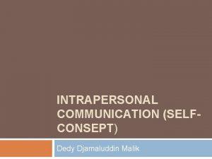 INTRAPERSONAL COMMUNICATION SELFCONSEPT Dedy Djamaluddin Malik DEFINISI Intrapersonal