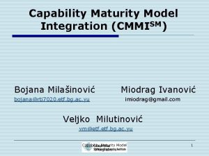 Capability Maturity Model Integration CMMISM Bojana Milainovi bojanarti