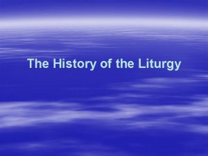 The History of the Liturgy Introduction The Liturgy