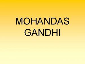 MOHANDAS GANDHI Mohandas Karamchand Gandhi nasce il 2