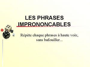 LES PHRASES IMPRONONCABLES Rpte chaque phrases haute voix