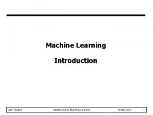 Machine Learning Introduction Jeff Howbert Introduction to Machine