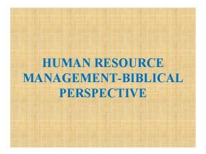 HUMAN RESOURCE MANAGEMENTBIBLICAL PERSPECTIVE What is Human Resource