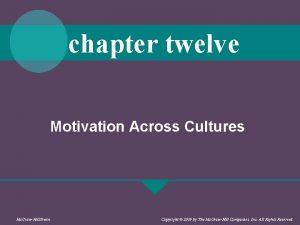 chapter twelve Motivation Across Cultures Mc GrawHillIrwin Copyright