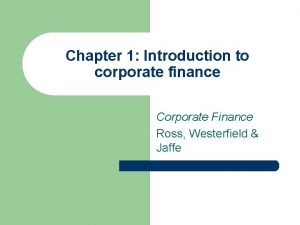 Chapter 1 Introduction to corporate finance Corporate Finance