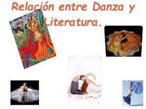 Relacin entre Danza y Literatura DANZA La danza