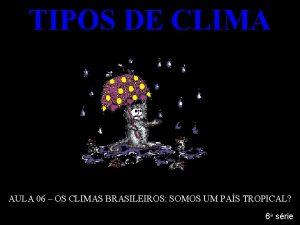 TIPOS DE CLIMA AULA 06 OS CLIMAS BRASILEIROS